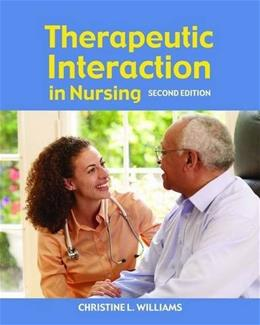 Therapeutic Interaction in Nursing, by Williams, 2nd Edition 9780763751296