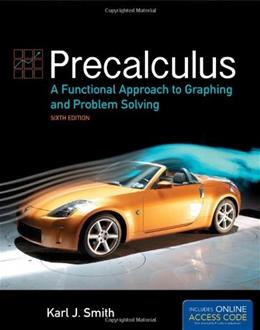 Precalculus: A Functional Approach To Graphing And Problem Solving, by Smith, 6th Edition 9780763751777