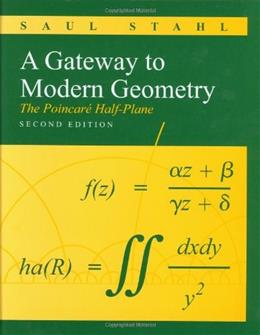 Gateway to Modern Geometry: The Poincare Half Plane, by Stahl, 2nd Edition 9780763753818