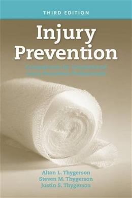 Injury Prevention: Competencies for Unintentional Injury Prevention Professionals, by Thygerson, 3rd Edition 9780763753832