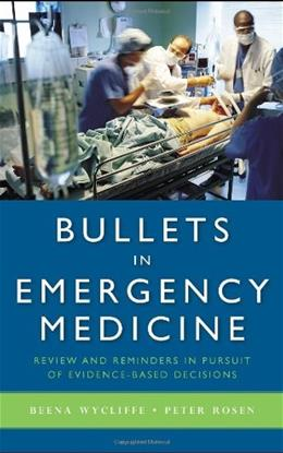 Bullets in Emergency Medicine: Review and Reminders in Pursuit of Evidence-Based Decisions, by Wycliffe 9780763754167