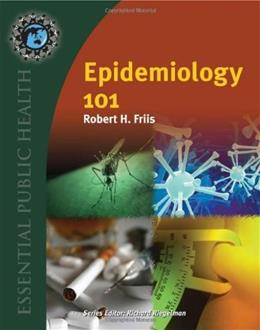 Epidemiology 101 (Essential Public Health) 9780763754433