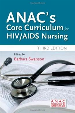 ANACs Core Curriculum for HIV / AIDS in Nursing, by Association of Nurses in AIDS Care, 3rd Edition 9780763754594
