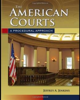 American Courts: A Procedural Approach, by Jenkins 9780763755287