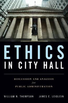 Ethics in City Hall: Discussion and Analysis for Public Administration, by Thompson 9780763755324