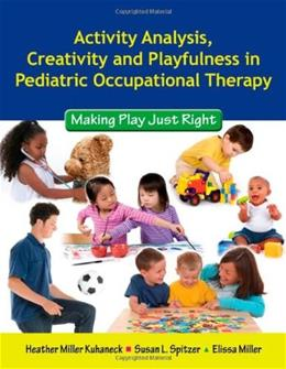 Activity Analysis, Creativity and Playfulness in Pediatric Occupational Therapy: Making Play Just Right, by Kuhaneck BK w/DVD 9780763756062