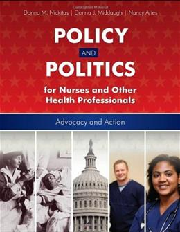 Policy And Politics For Nurses And Other Health Professionals: Advocacy and Action, by Nickitas 9780763756598