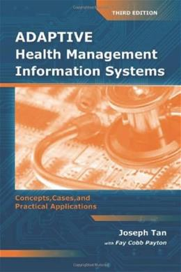 Adaptive Health Management Information Systems: Concepts, Cases,  &  Practical Applications 3 9780763756918