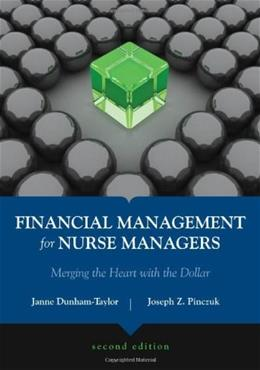 Financial Management For Nurse Managers: Merging The Heart With The Dollar (Dunham-Taylor, Financial Management for Nurse Managers) 2 9780763757137