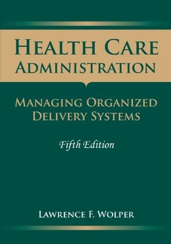 Health Care Administration: Managing Organized Delivery Systems, by Wolper, 5th Edition 9780763757915