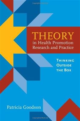 Theory In Health Promotion Research And Practice: Thinking Outside The Box, by Goodson 9780763757939
