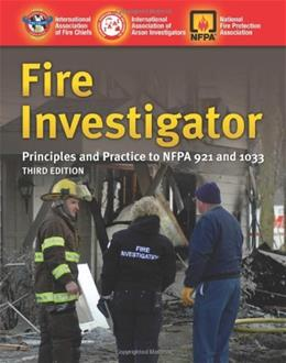 Fire Investigator: Principles And Practice to NFPA 921 and 1033, by IAAI, 3rd Edition 9780763758516