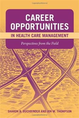 Career Opportunities In Health Care Management: Perspectives From The Field, by Buchbinder 9780763759643