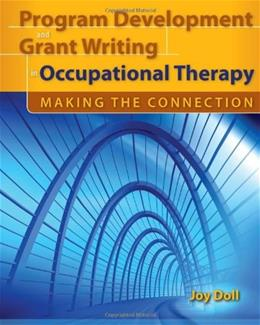 Program Development And Grant Writing In Occupational Therapy: Making The Connection, by Doll 9780763760656