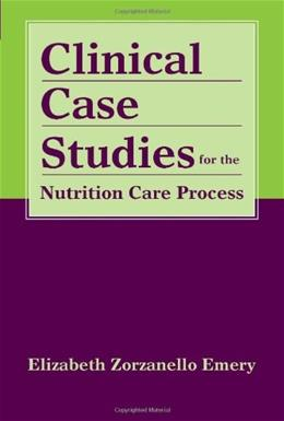 Clinical Case Studies for the Nutrition Care Process, by Emery 9780763761844