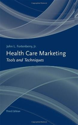Health Care Marketing: Tools And Techniques, by Fortenberry, 3rd Edition 9780763763275