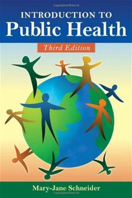 Introduction to Public Health, by Schneider, 3rd Edition 9780763763817