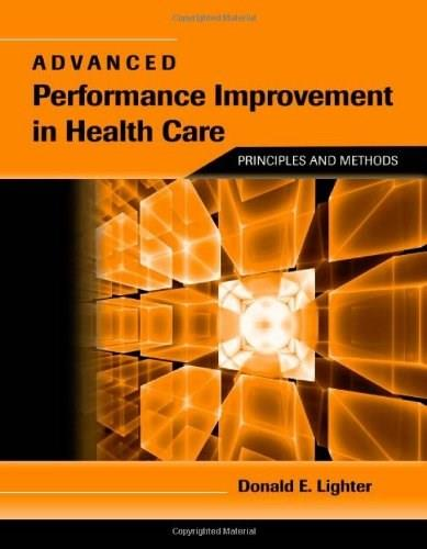 Advanced Performance Improvement in Health Care: Principles and Methods 1 9780763764494