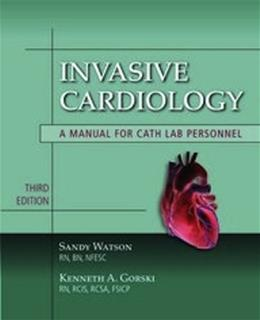 Invasive Cardiology: A Manual For Cath Lab Personnel, by Watson, 3rd Edition 9780763764685