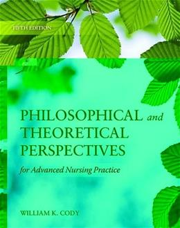 Philosophical And Theoretical Perspectives For Advanced Nursing Practice, by Cody, 5th Edition 9780763765705