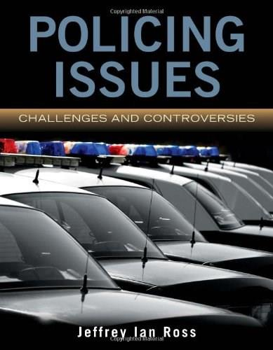 Policing Issues: Challenges and Controversies, by Ross 9780763771386