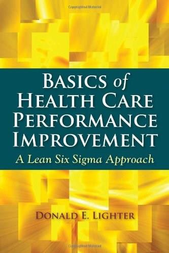 Basics Of Health Care Performance Improvement: A Lean 6 Sigma Approach, by Lighter 9780763772147