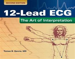 12-Lead ECG: The Art Of Interpretation, by Garcia, 2nd Edition 9780763773519