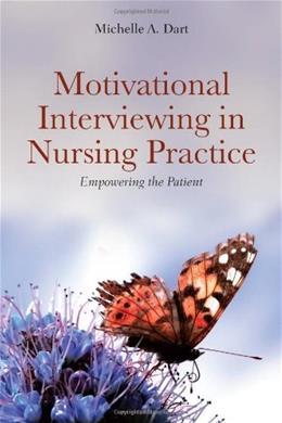 Motivational Interviewing in Nursing Practice: Empowering the Patient, by Dart 9780763773854