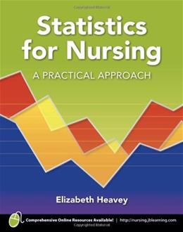 Statistics for Nursing: A Practical Approach, by Heavey 9780763774844