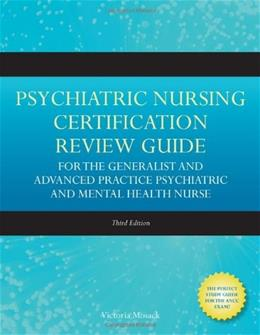 Psychiatric Nursing Certification Review Guide for the Generalist and Advanced Practice Psychiatric and Mental Health Nurse (Mosack, Psychiatric Nursing ... Review Guide for the Generalist and Advance) 3 9780763775995