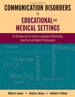 Communication Disorders in Educational and Medical Settings, by Haynes 9780763776480