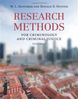 Research Methods For Criminology and Criminal Justice, by Dantzker, 3rd Edition 9780763777326