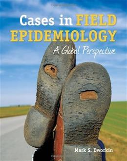 Cases in Field Epidemiology: A Global Perspective, by Dworkin 9780763778910