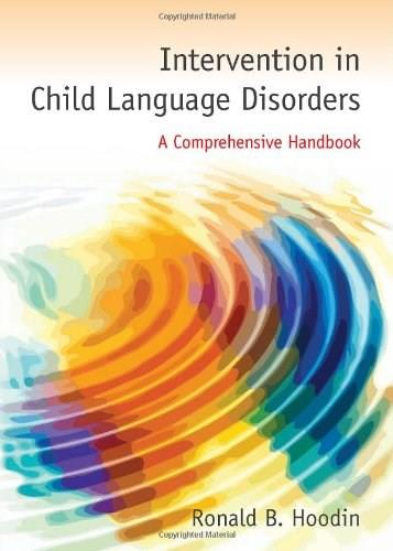 Intervention in Child Language Disorders: A Comprehensive Handbook, by Hoodin 9780763779436
