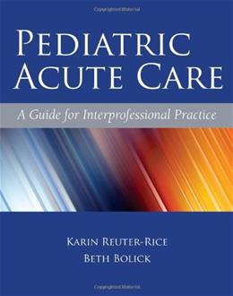 Pediatric Acute Care: A Guide for Interprofessional Practice, by Reuter-Rice 9780763779719