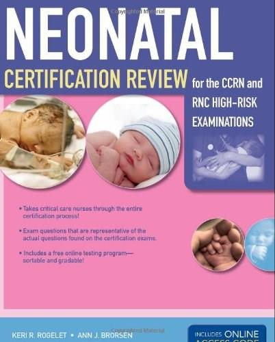 Neonatal Certification Review for the CCRN and RNC High-Risk Examination, by Rogelet PKG 9780763780050