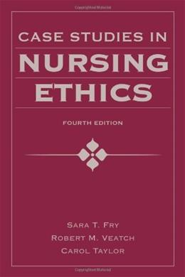 Case Studies in Nursing Ethics, by Fry, 4th Edition 9780763780319