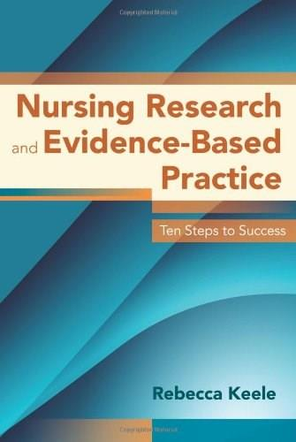 Nursing Research And Evidence-Based Practice: Ten Steps to Success, by Keele 9780763780586