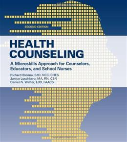Health Counseling: A Microskills Approach For Counselors, Educators, And School Nurses, by Blonna, 2nd Edition 9780763781569