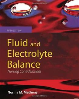 Fluid And Electrolyte Balance: Nursing Considerations, by Metheny, 5th Edition 9780763781644