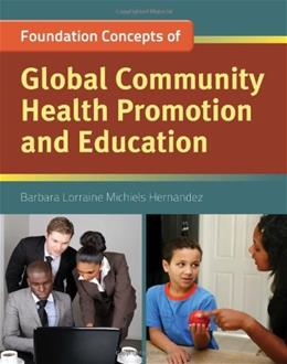 Foundation Concepts of Global Community Health Promotion and Education 1 9780763781682