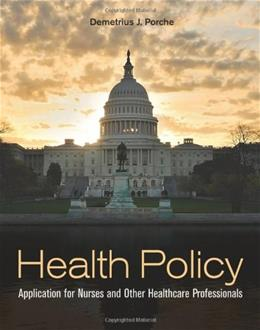 Health Policy: Application for Nurses and Other Health Care Professionals, by Porche 9780763783136
