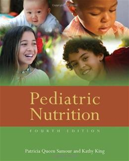 Pediatric Nutrition, by Samour, 4th Edition 9780763784508