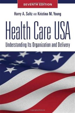 Health Care USA: Understanding Its Organization and Delivery, Seventh Edition 7 9780763784584