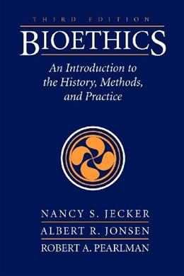 Bioethics: Introduction to the History Method and Practice, by Jecker, 3rd Edition 9780763785529
