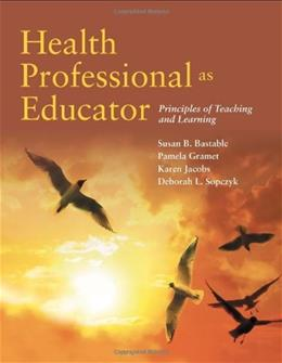 Health Professional as Educator: Principles of Teaching and Learning 1 9780763792787