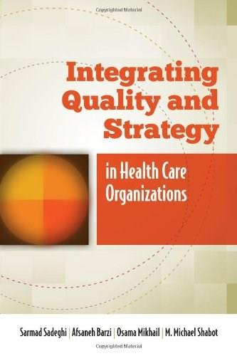 Integrating Quality and Strategy in Health Care Organizations, by Sadeghi 9780763795405