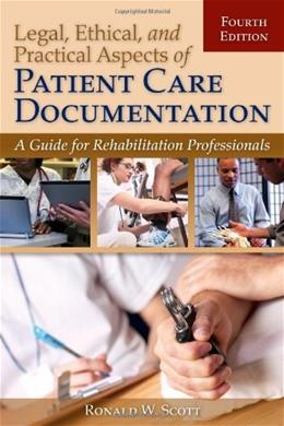 Legal, Ethical, And Practical Aspects Of Patient Care Documentation: A Guide For Rehabilitation Professionals, by Hallett, 4th Edition 9780763799106