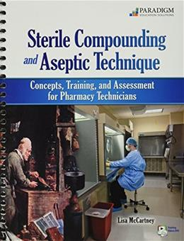 Sterile Compounding and Aseptic Technique: Concepts, Training, and Assessment for Pharmacy Technicians, by McCartney BK w/DVD 9780763840839