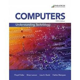 Computers: Understanding Technology, by Fuller, 5th Edition, Comprehensive 9780763861797